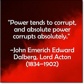 Power tends to corrupt ....